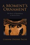 A Moment's Ornament: The Poetics of Nympholepsy in Ancient Greece by Corinne Ondine Pache