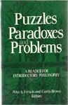 Puzzles, Paradoxes, and Problems: An Introductory Reader for Philosophy by Peter A. French and Curtis Brown