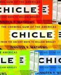 Chicle: The Chewing Gum of the Americas, From the Ancient Maya to William Wrigley by Jennifer P. Mathews and Gillian P. Schultz