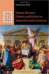 Homer Between History and Fiction in Imperial Greek Literature by Lawrence Kim