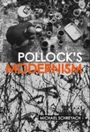 Pollock's Modernism by Michael Schreyach
