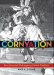 Cornyation: San Antonio's Outrageous Fiesta Tradition by Amy L. Stone