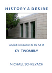History and Desire: A Short Introduction to the Art of Cy Twombly by Michael Schreyach