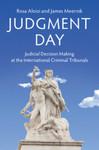 Judgment Day: Judicial Decision Making at the International Criminal Tribunals