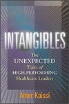 Intangibles: The Unexpected Traits of High-Performing Healthcare Leaders by Amer Kaissi