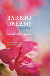 Barrio Dreams: Selected Plays by Silviana Wood