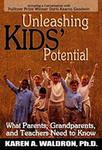 Unleashing Kids' Potential: What Parents, Grandparents, and Teachers Need to Know by Karen A. Waldron