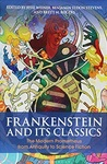 Frankenstein and Its Classics: The Modern Prometheus From Antiquity to Science Fiction by Jesse Weiner, Benjamin Eldon Stevens, and Brett M. Rogers