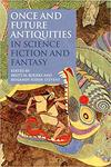Once and Future Antiquities in Science Fiction and Fantasy by Brett M. Rogers and Benjamin Eldon Stevens