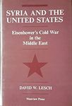 Syria and the United States: Eisenhower's Cold War in the Middle East by David W. Lesch
