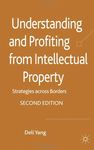 Understanding and Profiting from Intellectual Property: Strategies across Borders by Deli Yang