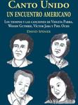 Canto Unido, un Encuentro Americano: Los Tiempos y las Canciones de Violeta Parra, Woody Guthrie, Víctor Jara y Phil Ochs by David Spener