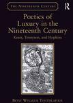Poetics of Luxury in the Nineteenth Century: Keats, Tennyson, and Hopkins