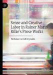 Sense and Creative Labor in Rainer Maria Rilke's Prose Works by Nicholas Carroll Reynolds
